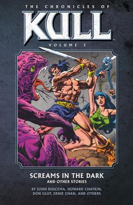 Chronicles Of Kull Volume 3: Screams In The Dark And Other Stories - Buscema, John (Artist), and Chan, Ernie (Artist), and Chaykin, Howard (Artist)