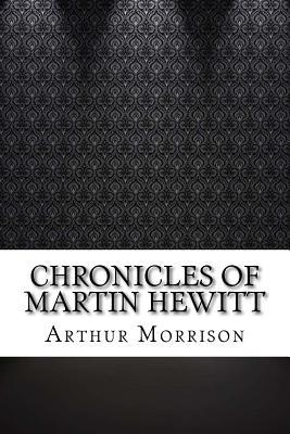 Chronicles of Martin Hewitt - Morrison, Arthur