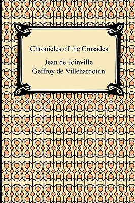 Chronicles of the Crusades - Joinville, Jean De, and Villehardouin, Geffroy de, and Marzials, Sir Frank (Translated by)