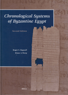 Chronological Systems of Byzantine Egypt: Second Edition - Bagnall, Roger S, and Worp, Klaas