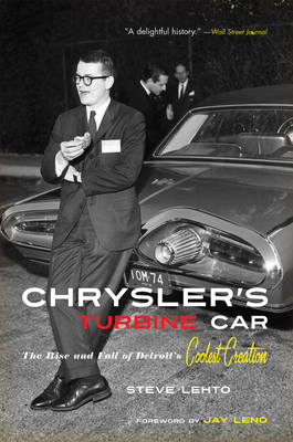 Chrysler's Turbine Car: The Rise and Fall of Detroit's Coolest Creation - Lehto, Steve, and Leno, Jay (Foreword by)