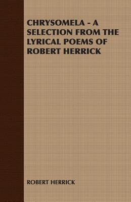 Chrysomela - A Selection from the Lyrical Poems of Robert Herrick - Robert Herrick, Herrick