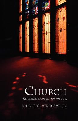 Church: An Insider's Look at How We Do It - Stackhouse, John G Jr, and Stackhouse, Jr John G