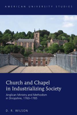 Church and Chapel in Industrializing Society: Anglican Ministry and Methodism in Shropshire, 1760-1785 - Wilson, D. R.