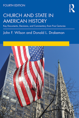 Church and State in American History: Key Documents, Decisions, and Commentary from Five Centuries - Wilson, John, and Drakeman, Donald