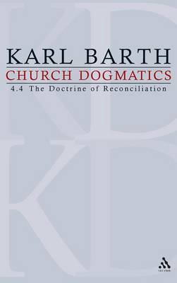 Church Dogmatics: Volume 4 - The Doctrine of Reconciliation Part 4 - The Christian Life (Fragment): Baptism as the Foundation of Christian Life - Barth, Karl, and Torrance, Thomas F (Editor), and Bromiley, Geoffrey W, Ph.D., D.Litt. (Editor)