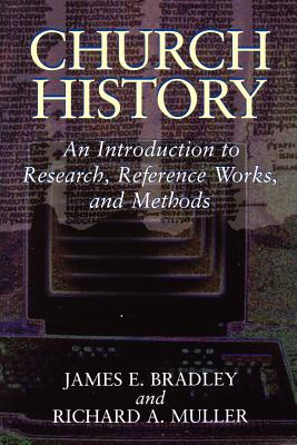 Church History: An Introduction to Research, Reference Works, and Methods - Bradley, James E