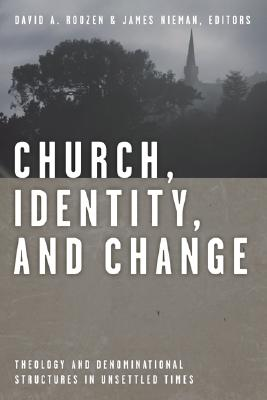 Church, Identity, and Change: Theology and Denominational Structures in Unsettled Times - Roozen, David A (Editor), and Nieman, James R (Editor)