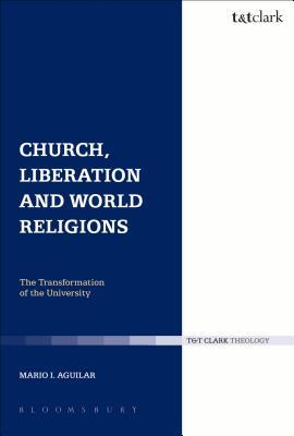 Church, Liberation and World Religions - Aguilar, Mario I.