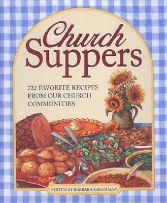 Church Suppers: 722 Favorite Recipes from Our Church Communities - Greenman, Barbara (Editor)