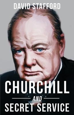 Churchill and Secret Service - Stafford, David