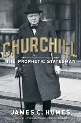 Churchill: The Prophetic Statesman - Humes, James C