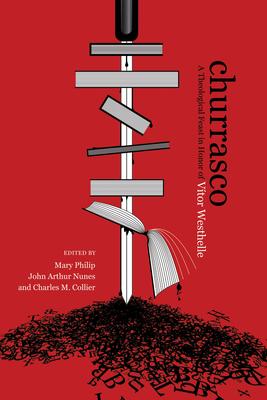 Churrasco - Philip, Mary (Editor), and Nunes, John Arthur (Editor), and Collier, Charles M (Editor)