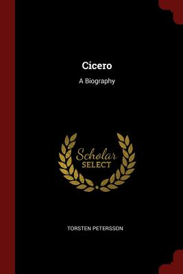 Cicero: A Biography - Petersson, Torsten