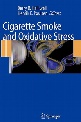 Cigarette Smoke and Oxidative Stress - Halliwell, Barry B. (Editor), and Poulsen, Henrik E. (Editor)