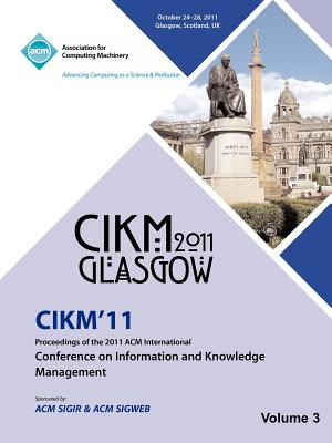 Cikm 11 Proceedings of the 2011 ACM International Conference on Information and Knowledge Management Vol 3 - Cikm 11 Conference Committee