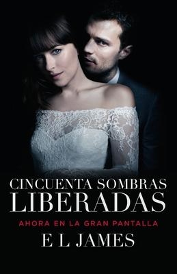 Cincuenta Sombras Liberadas (Movie Tie-In): Fifty Shades Freed Mti - Spanish-Language Edition - James, E L
