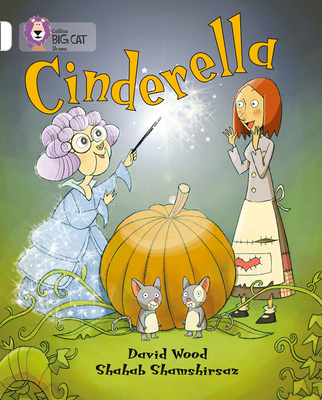 Cinderella: Band 10/White - Wood, David, and Shamshirsaz, Shahab, and Collins Big Cat (Prepared for publication by)
