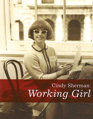 Cindy Sherman: Working Girl - Morris, Catherine J.
