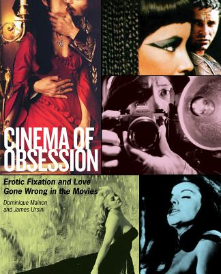 Cinema of Obsession: Erotic Fixation and Love Gone Wrong in the Movies - Mainon, Dominique, and Ursini, James