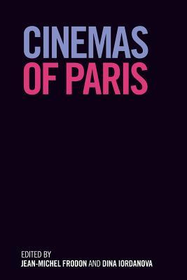 Cinemas of Paris - Iordanova, Dina (Editor), and Frodon, Jean-Michel (Editor), and Fairfax, Daniel (Contributions by), and Harris, Sue...