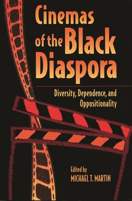 Cinemas of the Black Diaspora: Diversity, Dependence, and Oppositionality - Reid, Mark A (Contributions by), and Lopez, Ana M (Contributions by), and Stam, Robert (Contributions by)