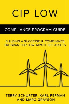 Cip Low: Compliance Program Guide - Perman, Karl, and Grayson, Marc, and Schurter, Terry