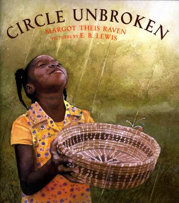 Circle Unbroken: The Story of a Basket and Its People - Raven, Margot Theis