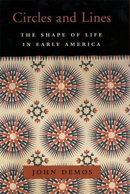 Circles and Lines: The Shape of Life in Early America - Demos, John
