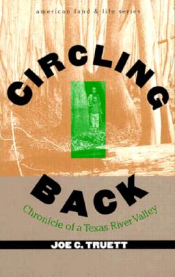 Circling Back Chronicle of a Texas River Valley - Truett, Joe C