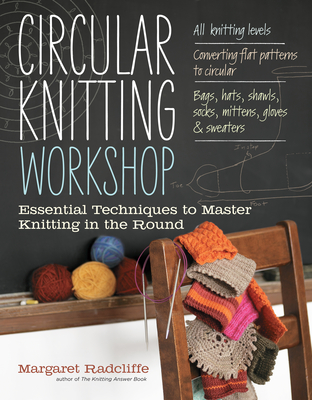 Circular Knitting Workshop: Essential Techniques to Master Knitting in the Round - Radcliffe, Margaret, and Polak, John (Photographer)