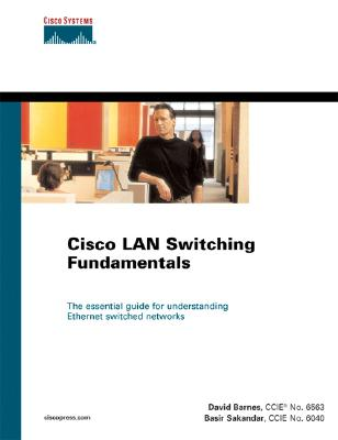 Cisco LAN Switching Fundamentals - Sakandar, Basir, and Barnes, David