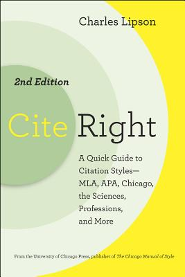 Cite Right: A Quick Guide to Citation Styles--MLA, APA, Chicago, the Sciences, Professions, and More - Lipson, Charles