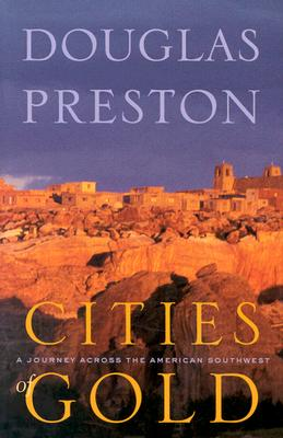 Cities of Gold: A Journey Across the American Southwest - Preston, Douglas