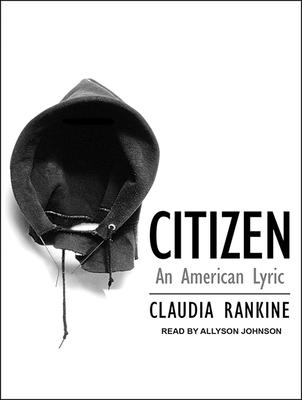 Citizen: An American Lyric - Rankine, Claudia, and Johnson, Allyson (Narrator)