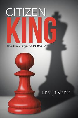 Citizen King: The New Age of Power - Jensen, Les
