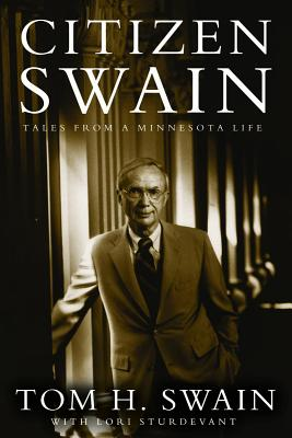 Citizen Swain: Tales from a Minnesota Life - Swain, Tom H, and Sturdevant, Lori