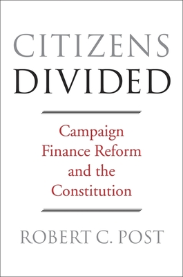 Citizens Divided: Campaign Finance Reform and the Constitution - Post, Robert C, and Karlan, Pamela S (Contributions by), and Lessig, Lawrence (Contributions by)