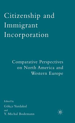 Citizenship and Immigrant Incorporation: Comparative Perspectives on North America and Western Europe - Yurdakul, G