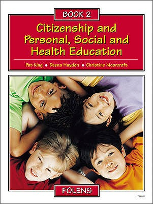 Citizenship and Personal, Social and Health Education: Pupil Book Bk. 2 - King, Pat, and Haydon, Deena, and Moorcroft, Christine