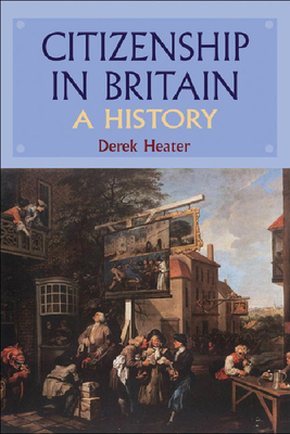 Citizenship in Britain: A History - Heater, Derek, Professor