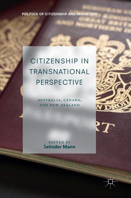 Citizenship in Transnational Perspective: Australia, Canada, and New Zealand - Mann, Jatinder (Editor)