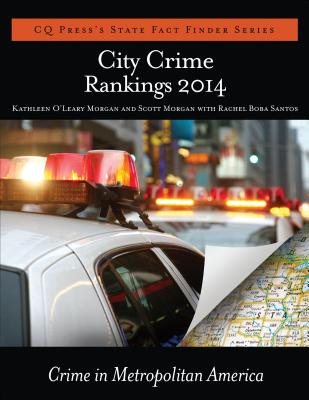 City Crime Rankings 2014 - Morgan, Kathleen O'Leary (Editor), and Morgan, Scott E. (Editor), and Santos, Rachel Boba (Editor)