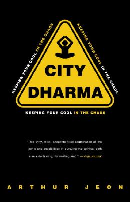 City Dharma: Keeping Your Cool in the Chaos - Jeon, Arthur