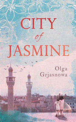 City of Jasmine - Grjasnowa, Olga, and Derbyshire, Katy (Translated by)