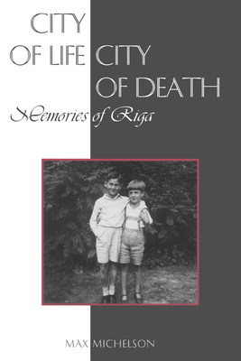 City of Life, City of Death: Memories of Riga - Michelson, Max