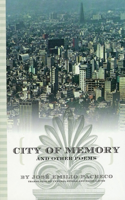City of Memory and Other Poems - Pacheco, Jose Emilio, and Steele, Cynthia (Translated by)