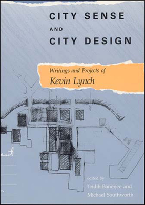 City Sense and City Design: Writings and Projects of Kevin Lynch - Lynch, Kevin, and Banerjee, Tridib (Editor), and Southworth, Michael (Editor)