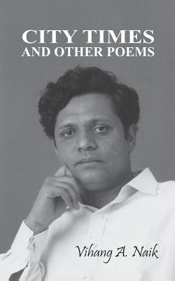 City Times and Other Poems - Naik, Vihang a