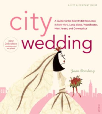 City Wedding, 3rd Edition: A Guide to the Best Bridal Resources in New York, Long Island, Westchester, New Jersey & Connecticutt - Hamburg, Joan